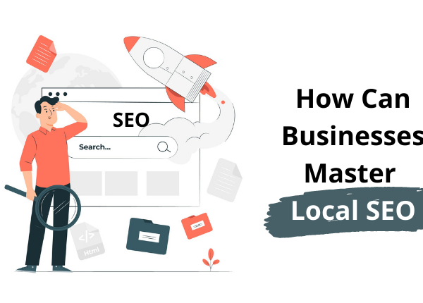 How Can Businesses Master Local SEO