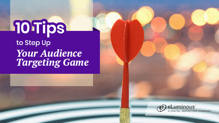 10 Tips To Step Up Your Audience Targeting Effectively