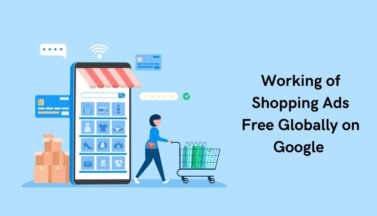 Working of Shopping Ads Free Globally on Google